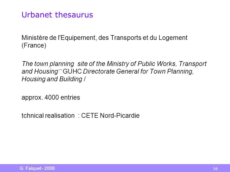 G. Falquet - 2006 16 Urbanet thesaurus Ministère de l'Equipement, des Transports et du Logement (France) The town planning site of the Ministry of Pub