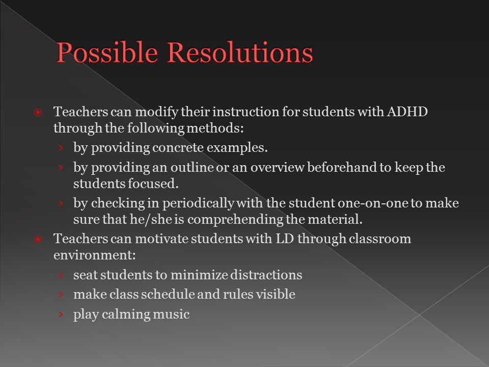  Teachers can modify their instruction for students with ADHD through the following methods: › by providing concrete examples.
