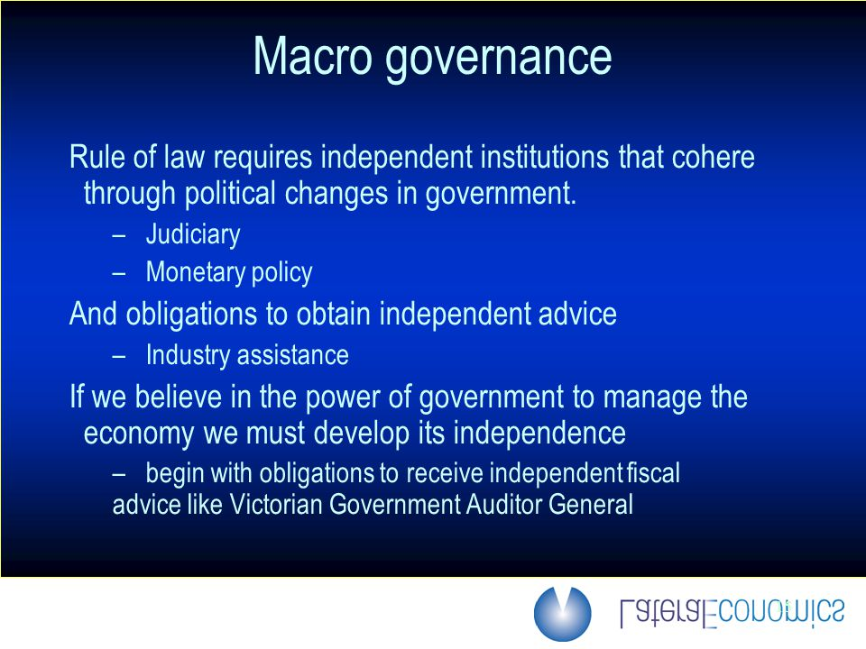 15 Macro governance Rule of law requires independent institutions that cohere through political changes in government.