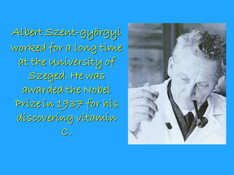 Albert Szent-györgyi worked for a long time at the University of Szeged.