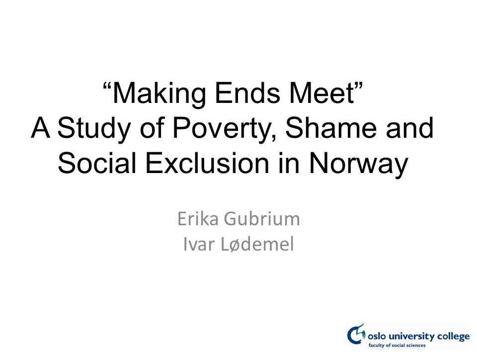 Making Ends Meet A Study of Poverty, Shame and Social Exclusion in Norway Erika Gubrium Ivar Lødemel