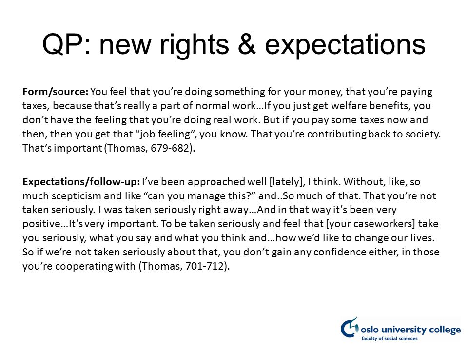 QP: new rights & expectations Form/source: You feel that you're doing something for your money, that you're paying taxes, because that's really a part of normal work…If you just get welfare benefits, you don't have the feeling that you're doing real work.