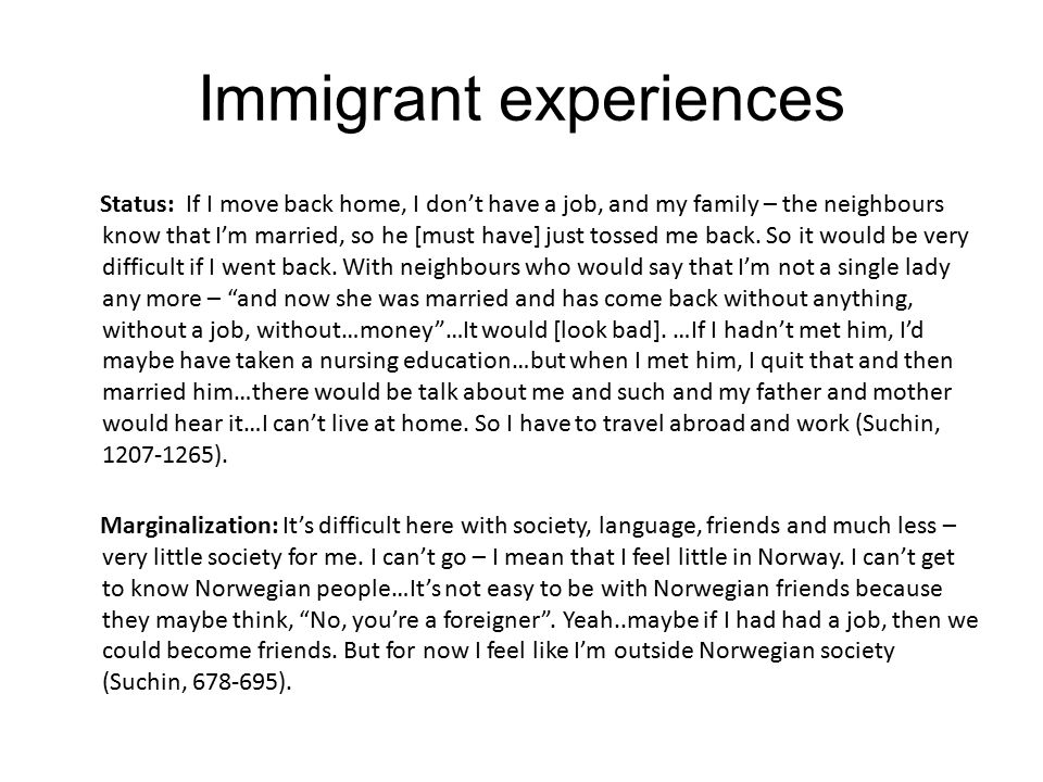 Immigrant experiences Status: If I move back home, I don't have a job, and my family – the neighbours know that I'm married, so he [must have] just tossed me back.