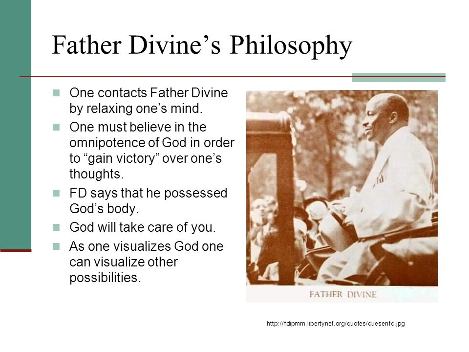 Father Divine's Philosophy One contacts Father Divine by relaxing one's mind.