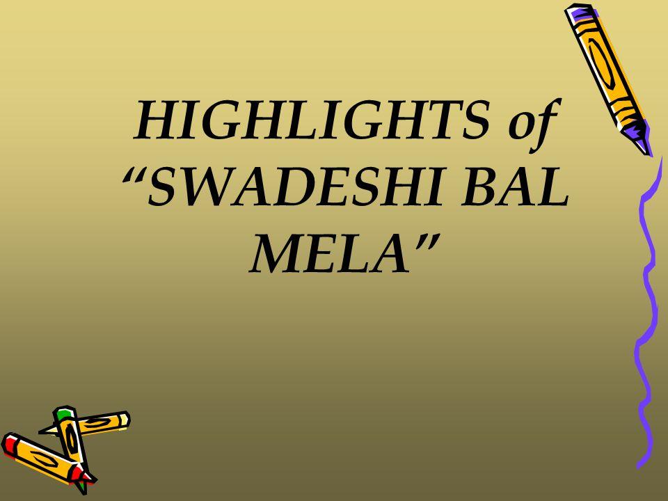 HIGHLIGHTS of SWADESHI BAL MELA
