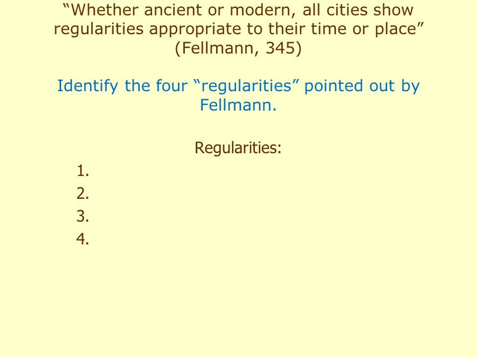 Whether ancient or modern, all cities show regularities appropriate to their time or place (Fellmann, 345) Identify the four regularities pointed out by Fellmann.