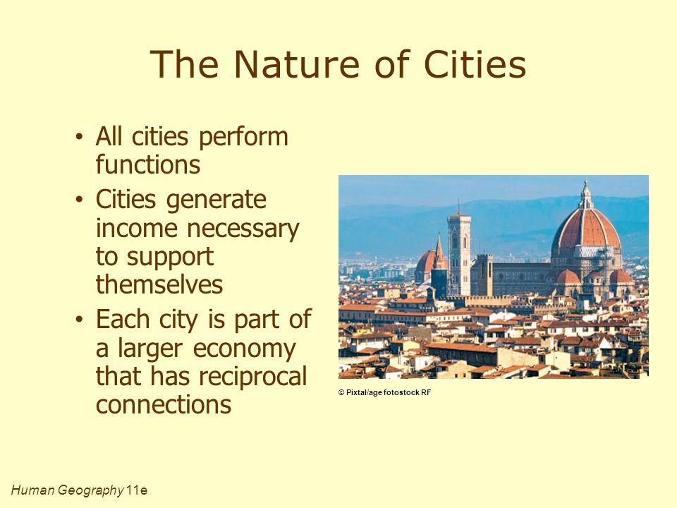 Human Geography 11e The Nature of Cities All cities perform functions Cities generate income necessary to support themselves Each city is part of a la