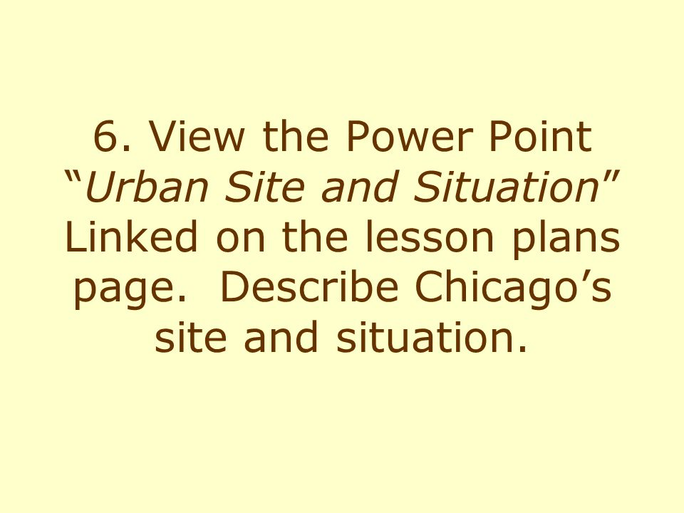 6. View the Power Point Urban Site and Situation Linked on the lesson plans page.