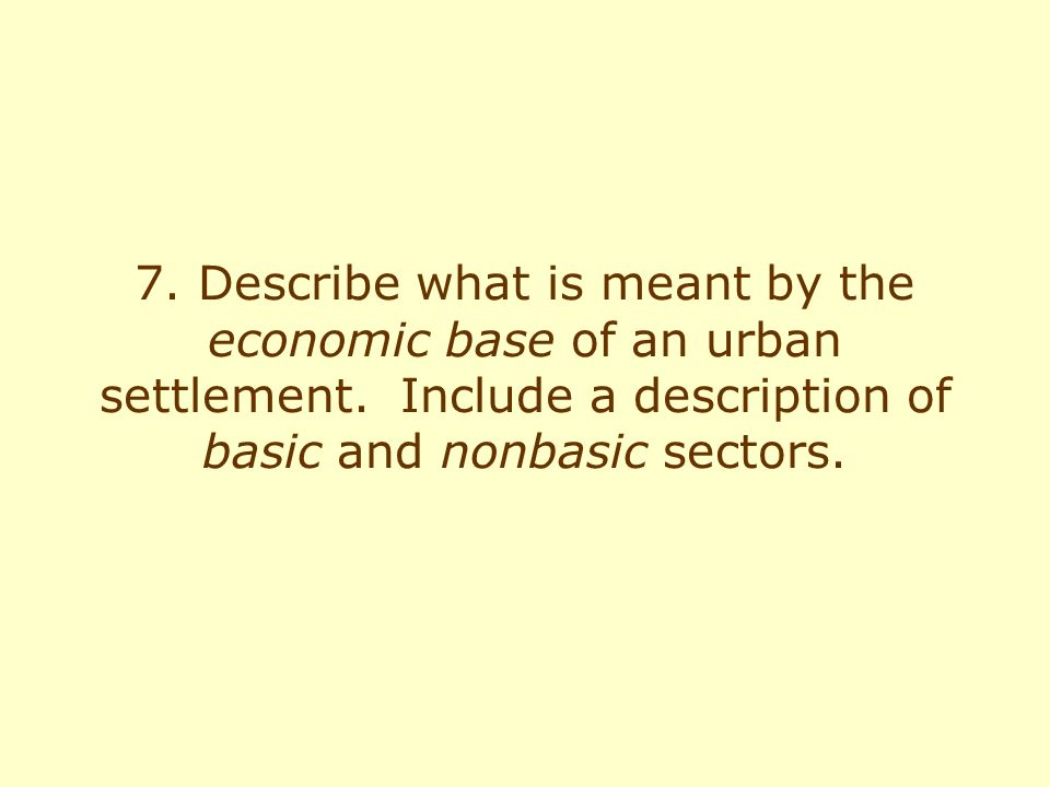 7.Describe what is meant by the economic base of an urban settlement.