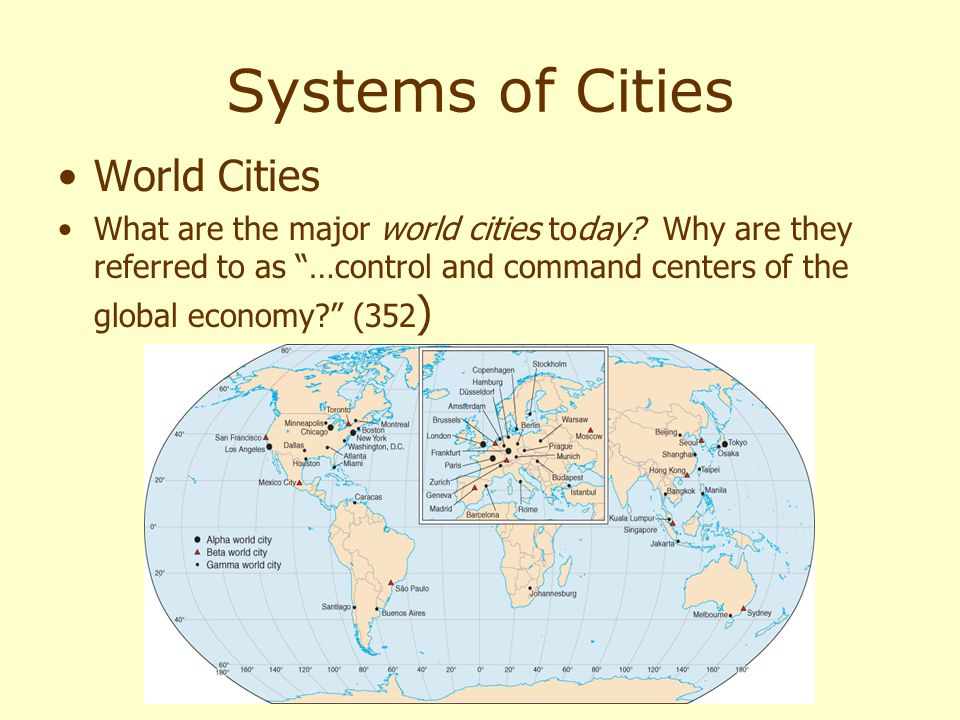 "Systems of Cities World Cities What are the major world cities today? Why are they referred to as ""…control and command centers of the global economy?"