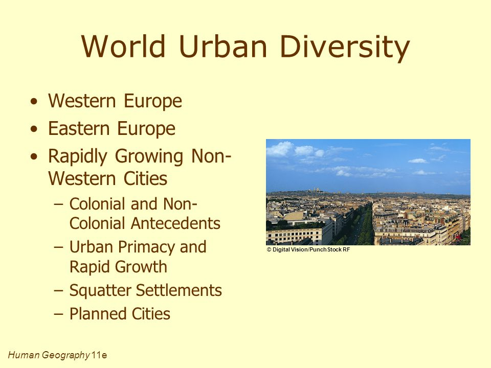 Human Geography 11e World Urban Diversity Western Europe Eastern Europe Rapidly Growing Non- Western Cities –Colonial and Non- Colonial Antecedents –U