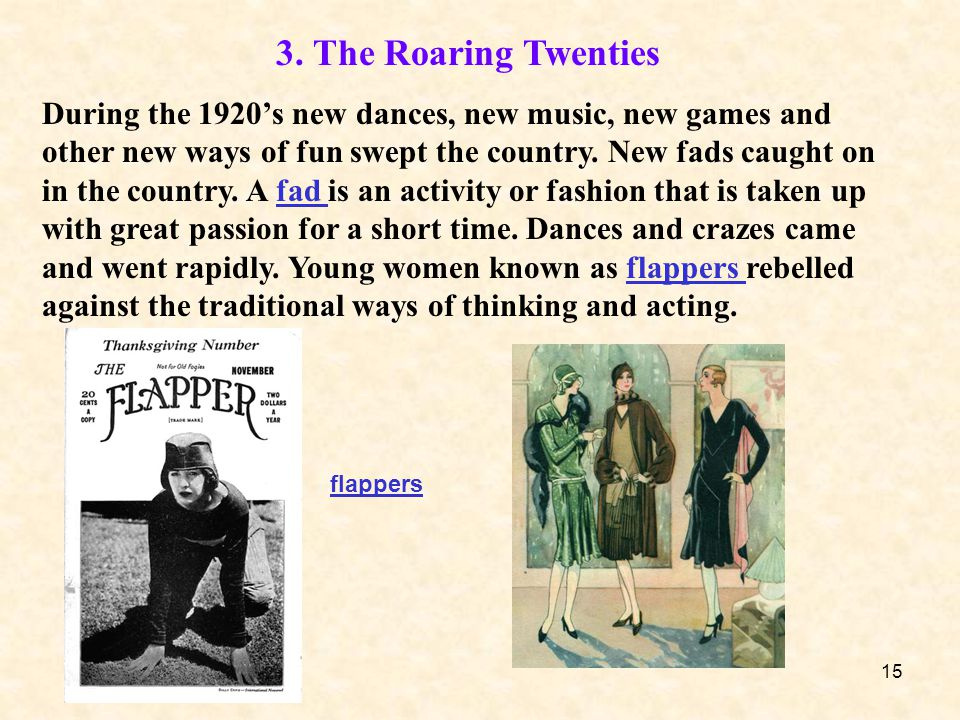 15 3. The Roaring Twenties During the 1920's new dances, new music, new games and other new ways of fun swept the country. New fads caught on in the c