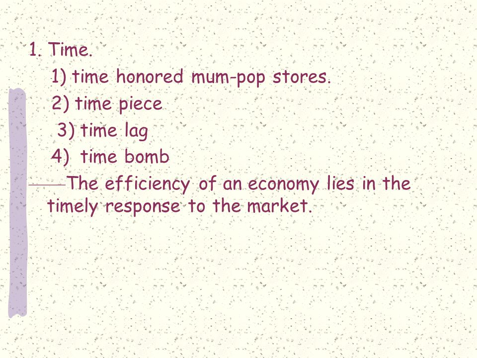 1. Time. 1) time honored mum-pop stores.