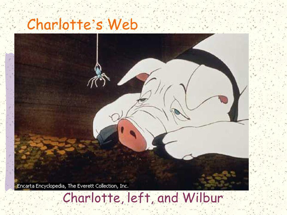 Charlotte ' s Web Charlotte, left, and Wilbur