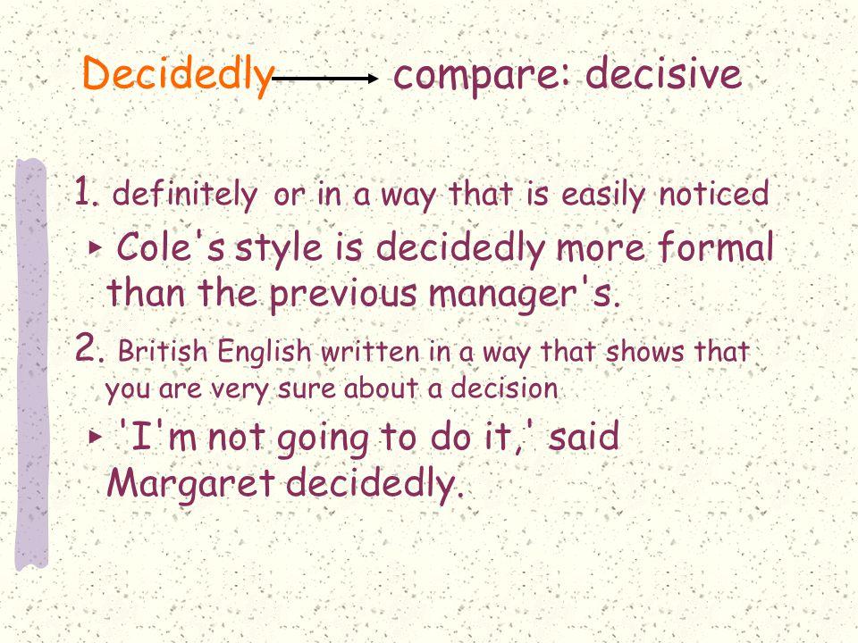 Decidedly compare: decisive 1.