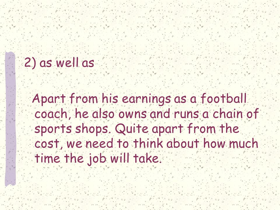 2) as well as Apart from his earnings as a football coach, he also owns and runs a chain of sports shops.
