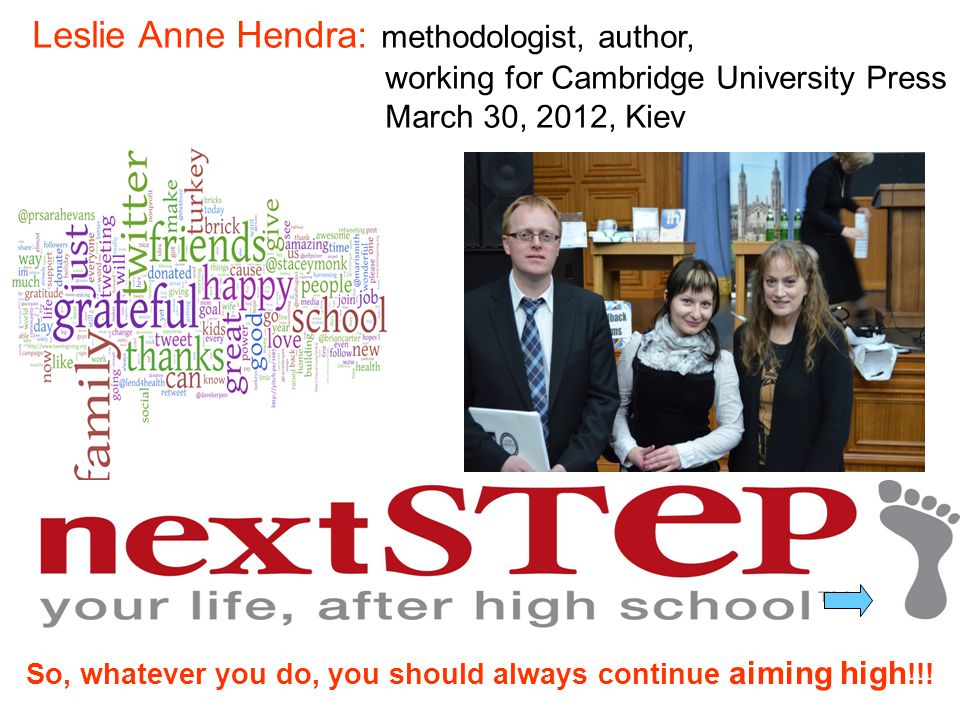Leslie Anne Hendra: methodologist, author, working for Cambridge University Press March 30, 2012, Kiev So, whatever you do, you should always continue