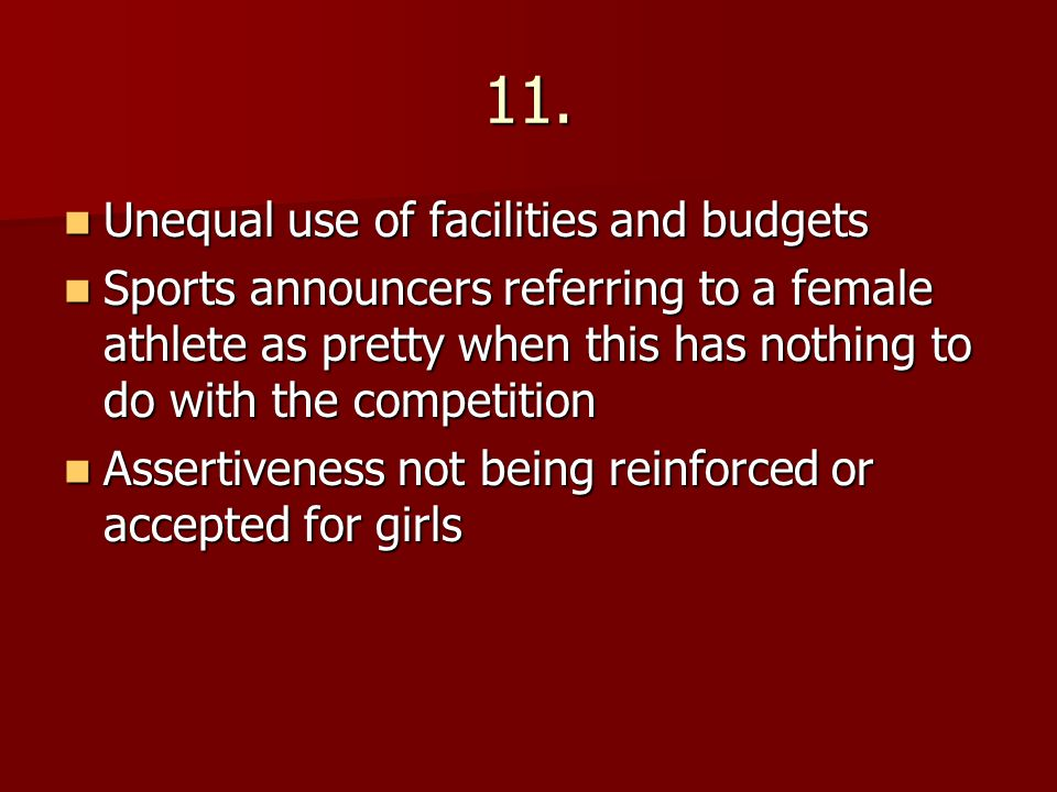 11. Unequal use of facilities and budgets Unequal use of facilities and budgets Sports announcers referring to a female athlete as pretty when this ha
