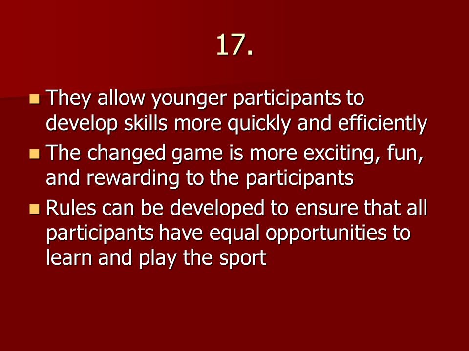 17. They allow younger participants to develop skills more quickly and efficiently They allow younger participants to develop skills more quickly and