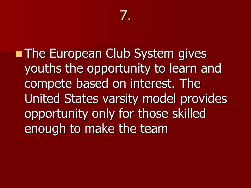 7. The European Club System gives youths the opportunity to learn and compete based on interest.