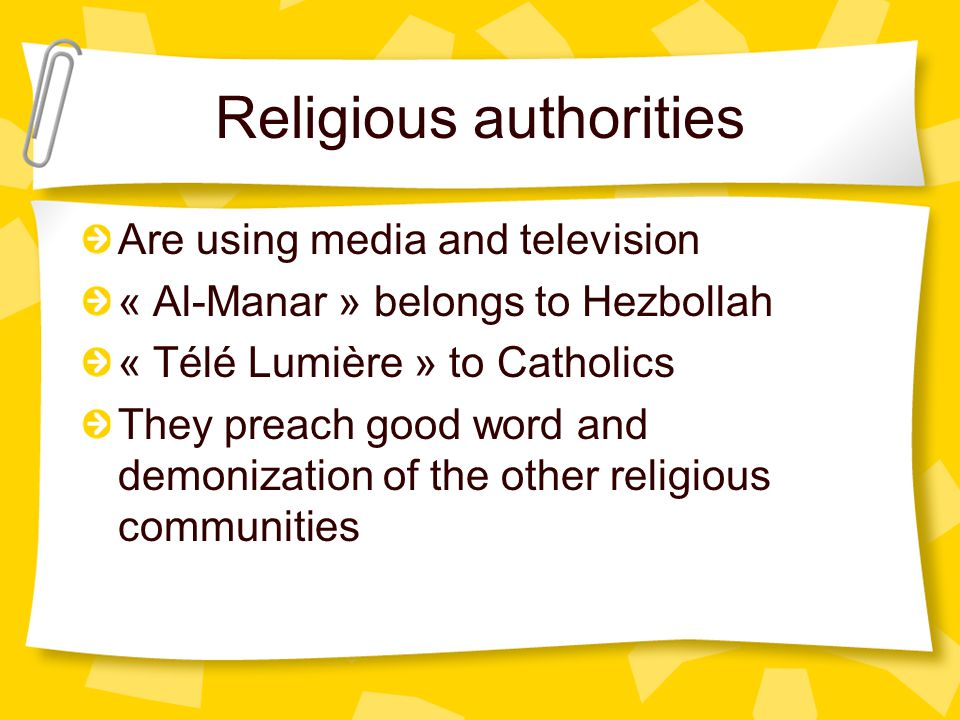 Religious authorities Are using media and television « Al-Manar » belongs to Hezbollah « Télé Lumière » to Catholics They preach good word and demonization of the other religious communities