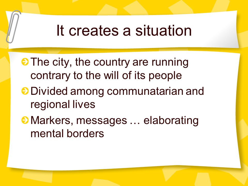 It creates a situation The city, the country are running contrary to the will of its people Divided among communatarian and regional lives Markers, messages … elaborating mental borders