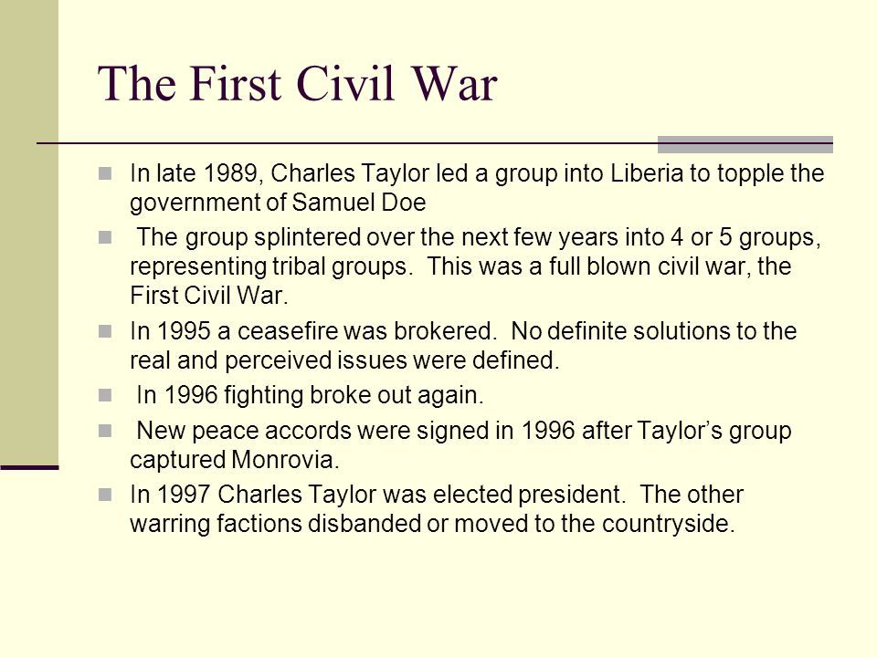 A Second Civil War In 1999 the Second Civil War started when new warring factions attempted to overthrow Charles Taylor's government.