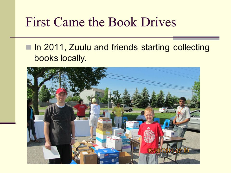 First Came the Book Drives In 2011, Zuulu and friends starting collecting books locally.