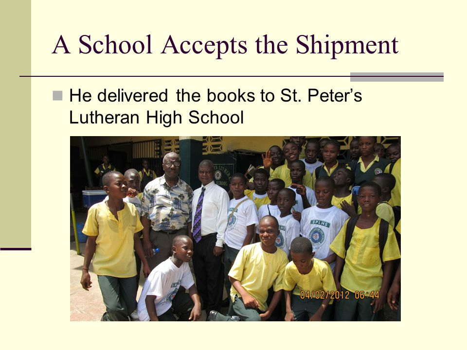 A School Accepts the Shipment He delivered the books to St. Peter's Lutheran High School
