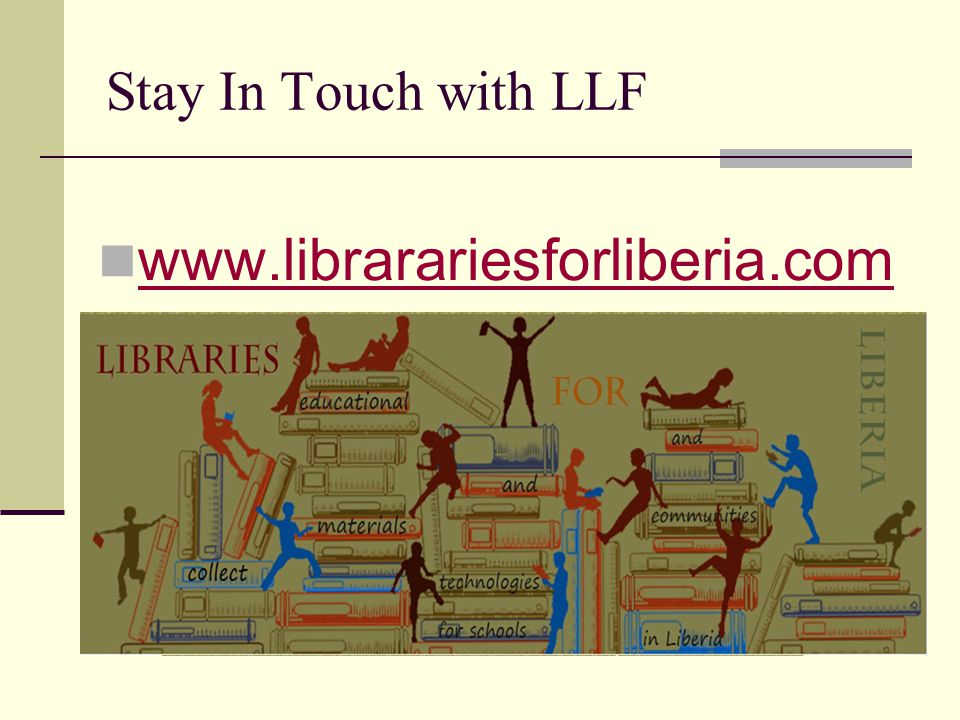 Stay In Touch with LLF www.librarariesforliberia.com
