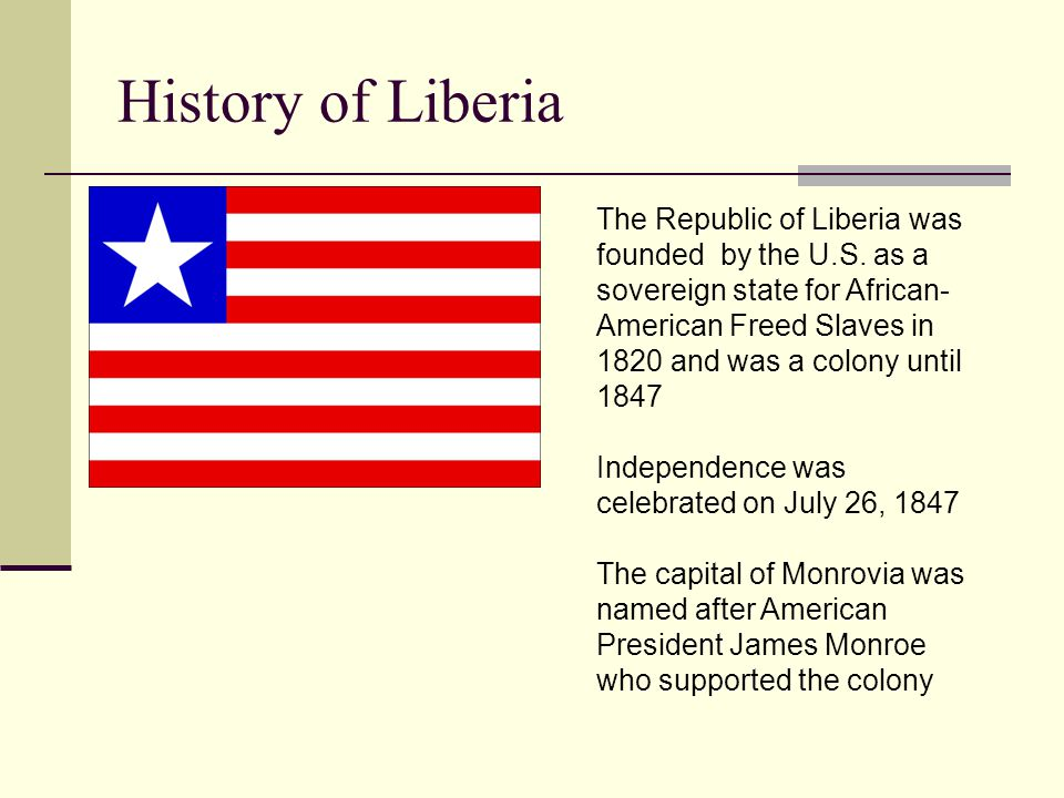 History of Liberia The Republic of Liberia was founded by the U.S.