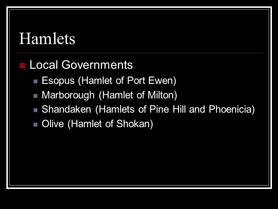 Hamlets Local Governments Esopus (Hamlet of Port Ewen) Marborough (Hamlet of Milton) Shandaken (Hamlets of Pine Hill and Phoenicia) Olive (Hamlet of S