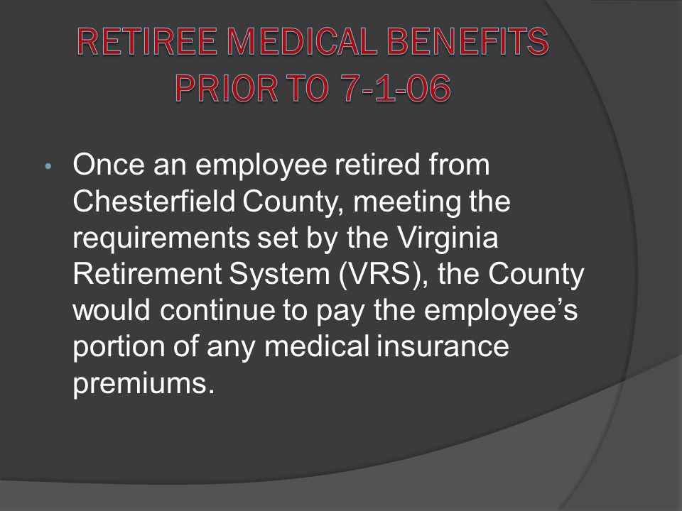 Once an employee retired from Chesterfield County, meeting the requirements set by the Virginia Retirement System (VRS), the County would continue to