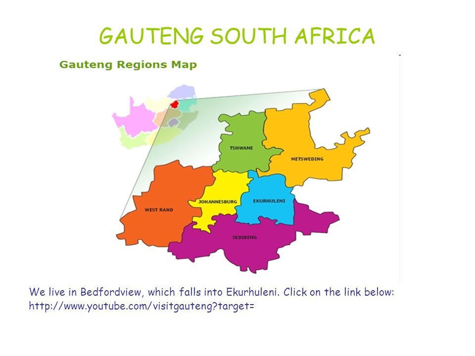 GAUTENG SOUTH AFRICA We live in Bedfordview, which falls into Ekurhuleni.