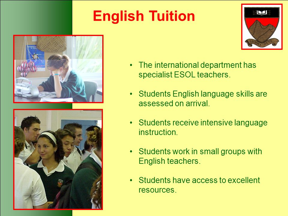 English Tuition The international department has specialist ESOL teachers.