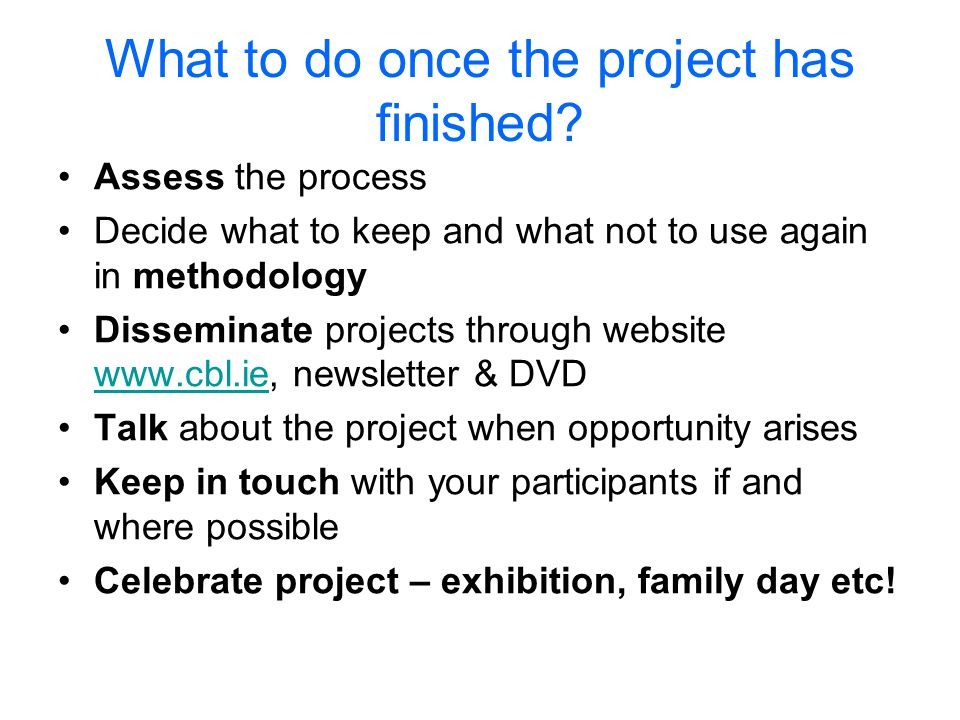 What to do once the project has finished.