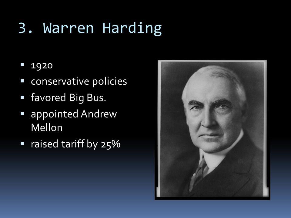 3. Warren Harding  1920  conservative policies  favored Big Bus.