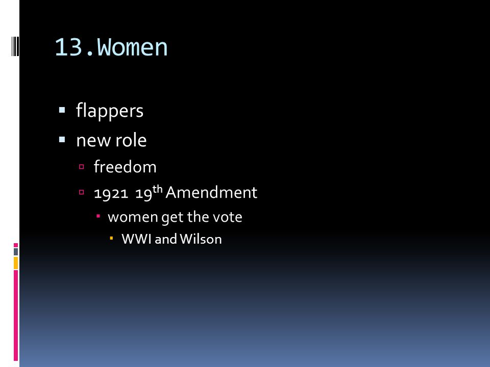 13.Women  flappers  new role  freedom  1921 19 th Amendment  women get the vote  WWI and Wilson