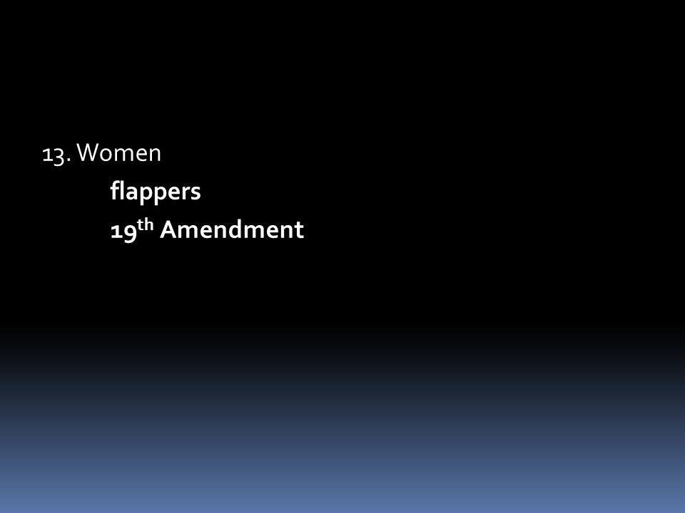 13. Women flappers 19 th Amendment