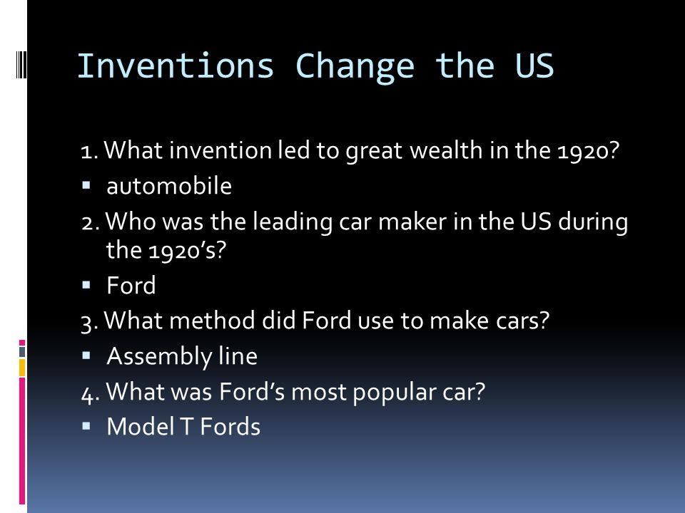Inventions Change the US 1. What invention led to great wealth in the 1920.