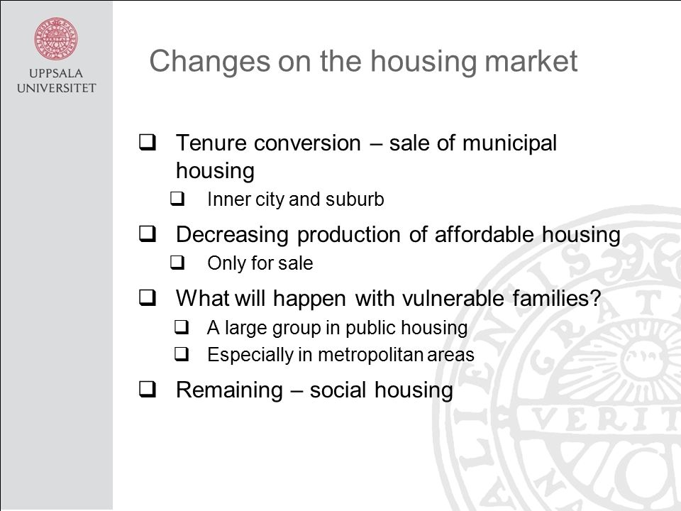 Changes on the housing market  Tenure conversion – sale of municipal housing  Inner city and suburb  Decreasing production of affordable housing  Only for sale  What will happen with vulnerable families.