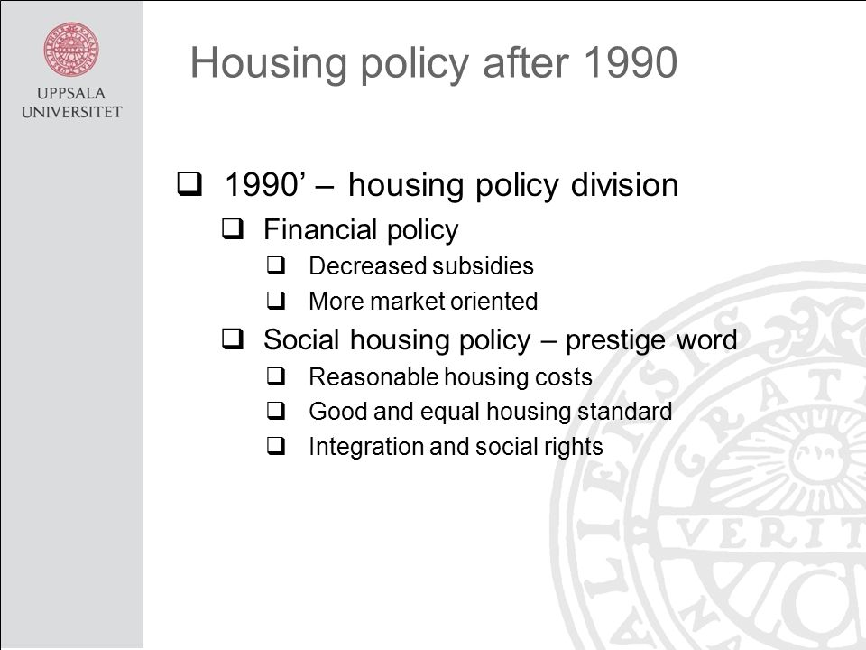 Housing policy after 1990  1990' – housing policy division  Financial policy  Decreased subsidies  More market oriented  Social housing policy – prestige word  Reasonable housing costs  Good and equal housing standard  Integration and social rights