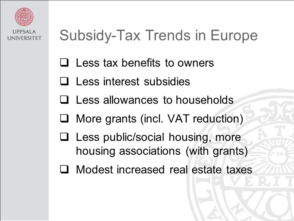 Subsidy-Tax Trends in Europe  Less tax benefits to owners  Less interest subsidies  Less allowances to households  More grants (incl.