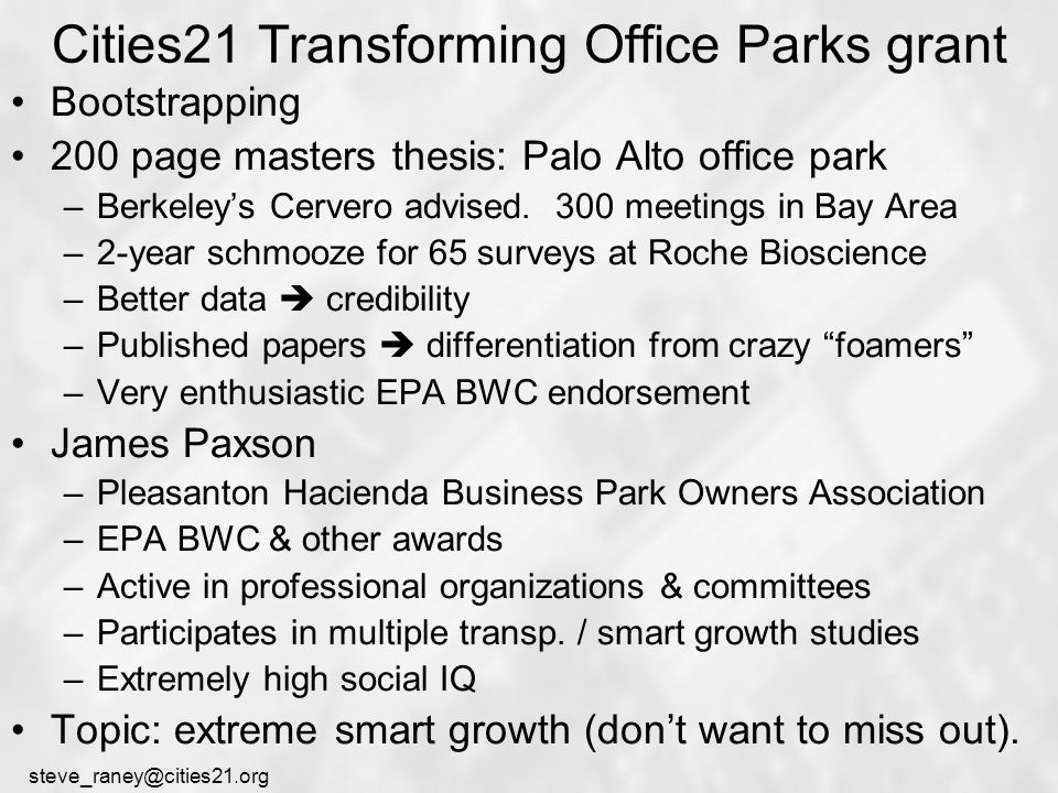 steve_raney@cities21.org Cities21 Transforming Office Parks grant Bootstrapping 200 page masters thesis: Palo Alto office park –Berkeley's Cervero advised.