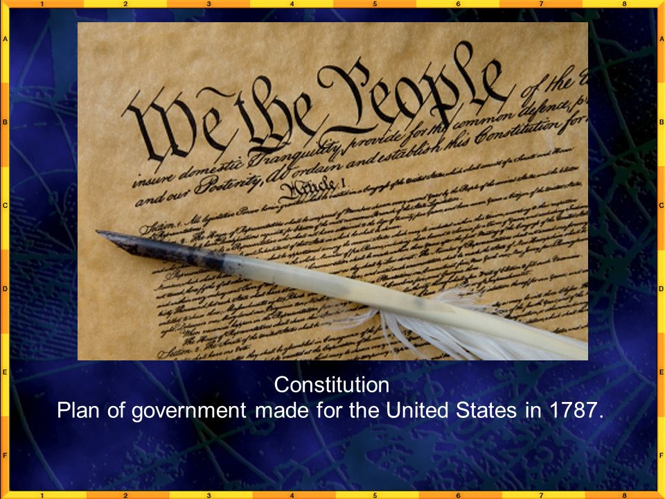 GeoFact 1a Constitution Plan of government made for the United States in 1787.