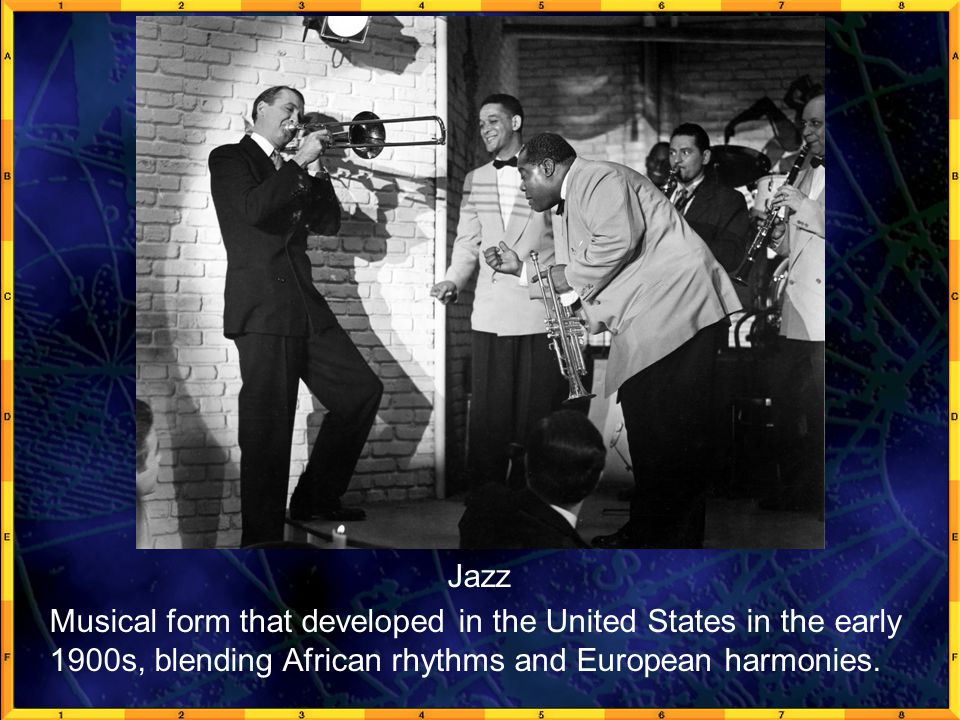 GeoFact 1a Jazz Musical form that developed in the United States in the early 1900s, blending African rhythms and European harmonies.