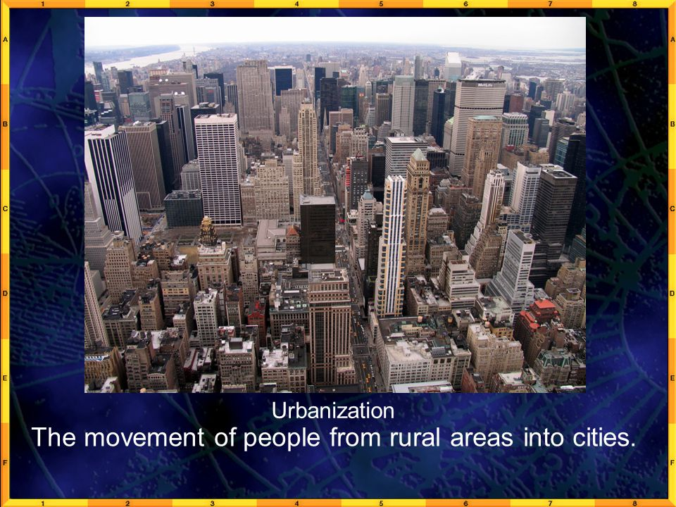 GeoFact 1a Urbanization The movement of people from rural areas into cities.