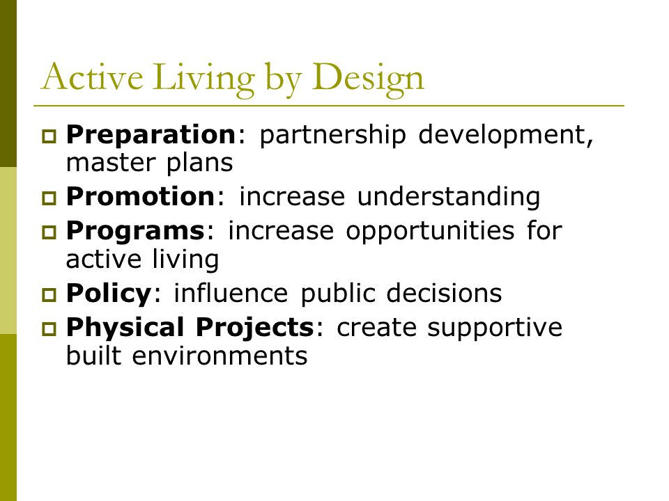 Active Living by Design  Preparation: partnership development, master plans  Promotion: increase understanding  Programs: increase opportunities fo