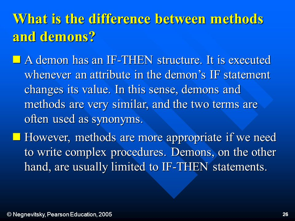 © Negnevitsky, Pearson Education, 2005 26 A demon has an IF-THEN structure.