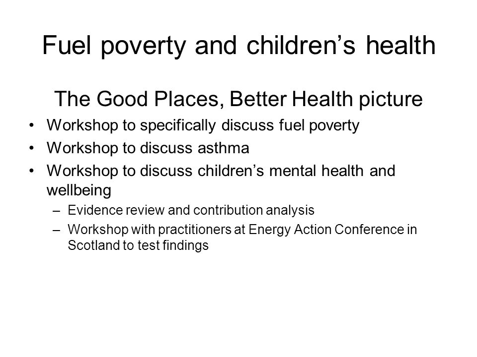Fuel poverty and children's health The Good Places, Better Health picture Workshop to specifically discuss fuel poverty Workshop to discuss asthma Wor